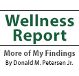 Wellness Report - More of My Findings By Donald M. Petersen Jr.